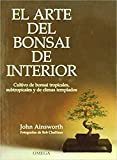 EL ARTE DEL BONSAI DE INTERIOR (GUÍAS DEL NATURALISTA-BONSÁI)